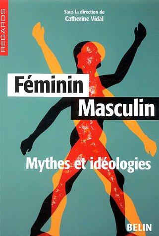 Féminin Masculin : Mythes et idéologies par Catherine Vidal, Geneviève Fraisse, Maurice Godelier, Catherine Marry, Collectif
