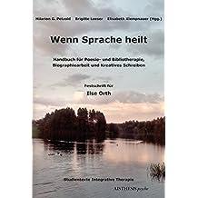 Wenn Sprache heilt: Handbuch für Poesie- und Bibliotherapie, Biographiearbeit und Kreatives Schreiben. Festschrift für Ilse Orth (Aisthesis psyche)