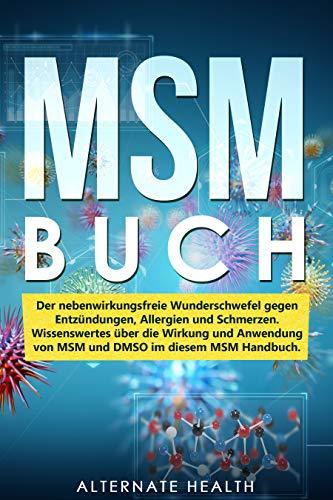 MSM Buch: Der nebenwirkungsfreie Wunderschwefel gegen Entzündungen, Allergien und Schmerzen. Wissenswertes über die Wirkung und Anwendung von MSM und DMSO im diesem MSM Handbuch.