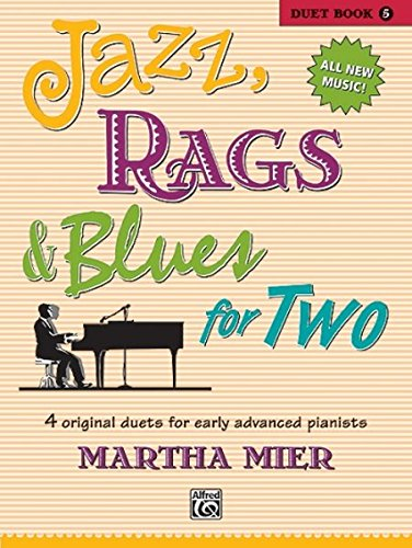 Jazz, Rags & Blues for Two Duet Book 5: 4 Original Duets for Early Advanced Pianists