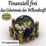 Finanziell frei: das Geheimnis der Willenskraft