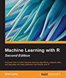 Machine Learning with R - Second Edition - Deliver Data Insights with R and Predictive Analytics