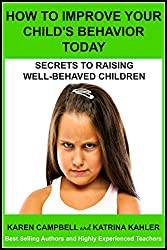 How To Improve Your Child's Behavior Today: Change Bad Behavior with Positive Discipline (Positive Parenting - How to Avoid the Pitfalls and Raise a Child You Can Be Proud Of Book 1)
