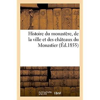 Histoire du monastère, de la ville et des châteaux du Monastier