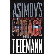 Isaac Asimov's Mirage (New Isaac Asimov's Robot Mystery)