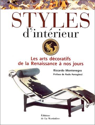 STYLES D'INTERIEUR. : Les arts décoratifs de la Renaissance à nos jours par Riccardo Montenegro