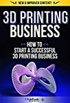 #1 Amazon Bestseller: How To Start Your Own Profitable 3D Printing Business Right From Home!***THE ONLY 3D PRINTING BOOK YOU WILL EVER NEED***In this book I will show you How to Leverage 3D Printing To Start Your Own Six Figure Business From the Comf...
