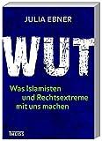 Produkt-Bild: Wut: Was Islamisten und Rechtsextreme mit uns machen