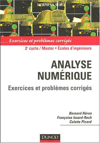 Analyse numérique : Exercices et problèmes corrigés par Bernard Héron, Françoise Issard-Roch, Colette Picard