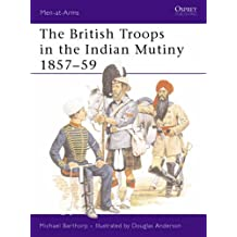 The British Troops in the Indian Mutiny 1857-59 (Men-at-Arms)