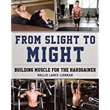From Slight to Might: Building Muscle for the Hardgainer by Hollis Lance Liebman (2016-11-01)