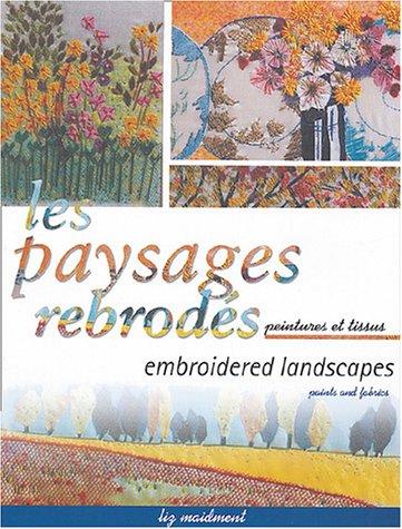 Les paysages rebrodés : Embroidered landscapes : Peintures et tissus : Paints and fabrics