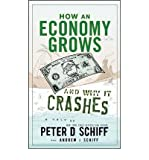 [ How an Economy Grows and Why It Crashes Two Tales of the Economy ] [ HOW AN ECONOMY GROWS AND WHY IT CRASHES TWO TALES OF THE ECONOMY ] BY Schiff, Andrew J. ( AUTHOR ) May-18-2010 HardCover
