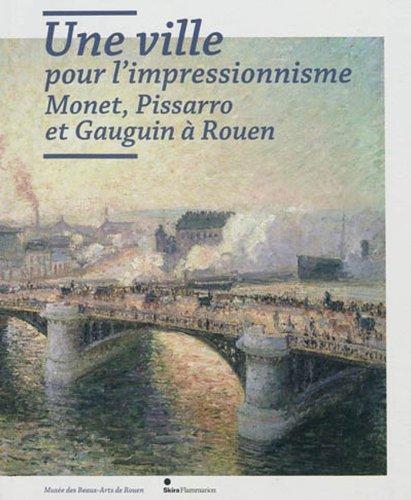 Une ville pour l'impressionnisme : Monet, Pissarro et Gauguin à Rouen par Laurent Salomé, Collectif