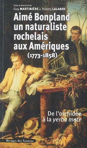 Aime Bonpland, naturaliste rochelais aux Amériques (1773-1858) : De l'orchidée à la yerba mate par Guy Martinière, Thierry Lalande, Collectif