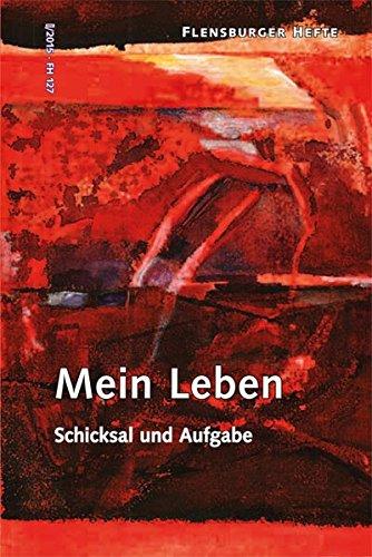 Mein Leben: Schicksal und Aufgabe (Flensburger Hefte - Buchreihe)