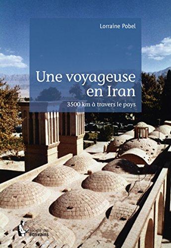 Une voyageuse en Iran: 3500 km à travers le pays