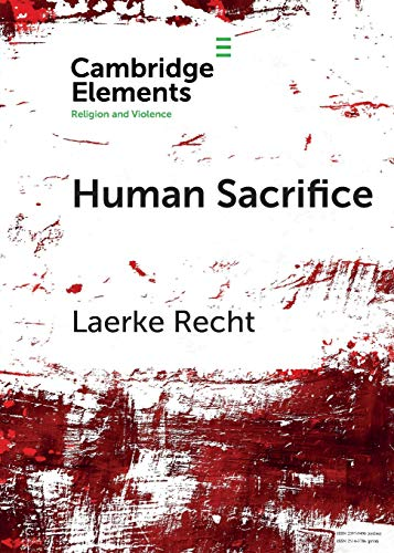Human Sacrifice: Archaeological Perspectives from around the World (Elements in Religion and Violence)