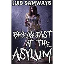 Breakfast at the Asylum: An Extreme Horror