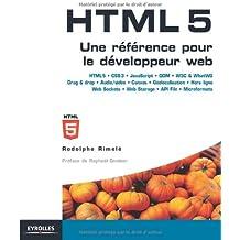 HTML5 : Une référence pour le développeur web : HTML5, CSS3, JavaScript, Drag&Drop, Audio/Vidéo, Canvas, Géolocalisation, Web Storage, Offline, Web Sockets...