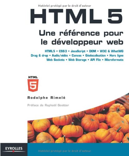 HTML5 : Une rfrence pour le dveloppeur web : HTML5, CSS3, JavaScript, Drag&Drop, Audio/Vido, Canvas, Golocalisation, Web Storage, Offline, Web Sockets...