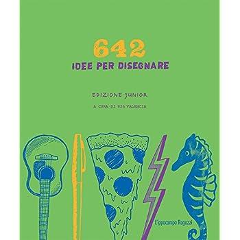 642 Idee Per Disegnare. Ediz. Junior