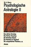 Psychologische Astrologie, in 3 Bdn, Bd.2, Das Jahres-Horoskop, d. Partner-Horoskop, d. Horoskop-Achsen in psychologischer Sicht - Bernd A. Mertz