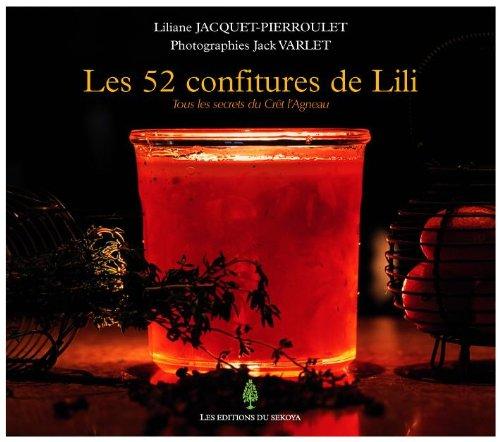 Les 52 confitures de Lili : Tous les secrets du Crêt l'Agneau par Liliane Jacquet-Pierroulet, Jack Varlet