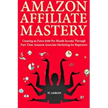 Amazon Affiliate Mastery: Creating an Extra $500 Per Month Income Through Part-Time Amazon Associate Marketing for Beginners (English Edition)