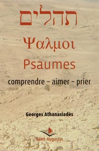 Psaumes : comprendre - aimer - prier