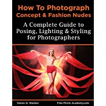 """NEW: How to Photograph Concept and Fashion Nudes: Styling, Posing, Lighting and Shooting Contemporary Art Nudes (Film Photo Academy """"How to Shoot..."""" series Book 2)"""