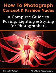 NEW: How to Photograph Concept and Fashion Nudes: Styling, Posing, Lighting and Shooting Contemporary Art Nudes (Film Photo Academy