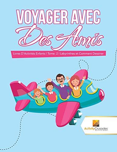 Voyager Avec Des Amis : Livres D'Activités Enfants   Tome. 2   Labyrinthes et Comment Dessiner par  Activity Crusades
