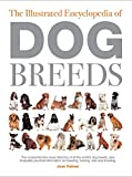 The Illustrated Encyclopedia of Dog Breeds: The Comprehensive Visual Directory of all the World's Dog Breeds, Plus Invaluable Practical Information on ... (Illustrated Encyclopedias (Booksales Inc))