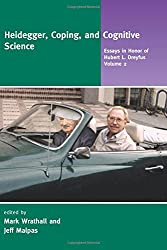 Heidegger, Coping, and Cognitive Science: Essays in Honor of Hubert L. Dreyfus, Volume 2 (Essays in Honor of Hubert L.Drefus)