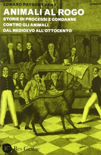 Animali al rogo. Storie di processi e condanne contro gli animali dal Medioevo all'Ottocento