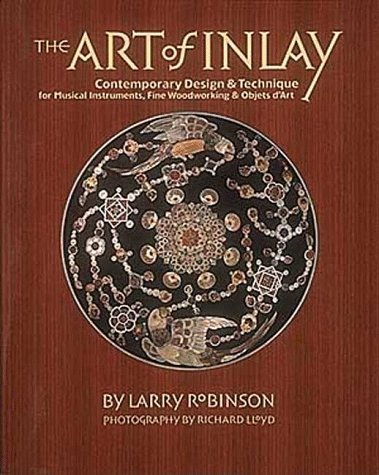 The Art of Inlay: Contemporary Design & Technique for Musical Instruments, Fine Woodworking & Objets d'Art by Larry Robinson (1994-09-02)
