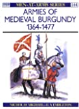 Armies of Medieval Burgundy 1364-1477 (Men-at-Arms, Band 144)