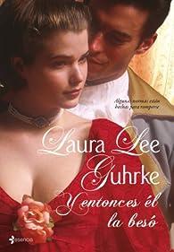 Y entonces él la besó: Algunas normas están hechas para romperse. par Laura Lee Guhrke