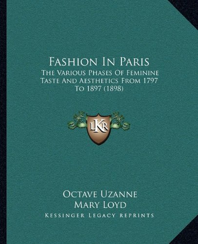Fashion in Paris: The Various Phases of Feminine Taste and Aesthetics from 1797 to 1897 (1898)