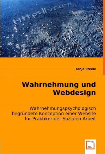 Wahrnehmung und Webdesign: Wahrnehmungspsychologisch begründete Konzeption einer Website für Praktiker der Sozialen Arbeit