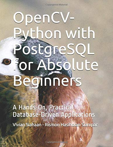 OpenCV-Python with PostgreSQL for Absolute Beginners: A Hands-On, Practical Database-Driven Applications