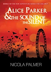 Alice Parker & the Sound of the Silent (Alice Parker's Adventures Book 4)