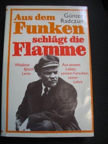 Aus dem Funken schlägt die Flamme - Wladimir Iljitsch Lenin - Aus seinem Leben, seinem Forschen, seiner Lehre (Flamme Lehren)