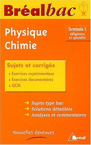 Une année de Physique et de Chimie Tle S : Enseignement obligatoire et enseignement de spécialité, Sujets et corrigés