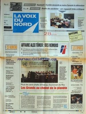 VOIX DU NORD (LA) [No 14918] du 13/06/1992 - AFFAIRE ALEX TURCK - DES REMOUS - SOMMET DE RIO - LES GRANDS AU CHEVET DE LA PLANETE - AUDIOVISUEL - LE TRAVAIL A REPRIS - AUBRY VEUT LIMITER LES LICENCIEMENT - LES SPORTS - FOOT - ATHLETISME - IMMIGRATION - LE PREFET DE HAUMONT DEMANDE AU MAIRE D'ANNULER LE REFERENDUM