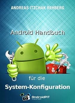 Android Handbuch für die Systemkonfiguration (Izzys Android-Handbücher 3) von [Rehberg, Andreas Itzchak]