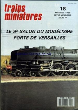 TRAINS MINIATURES [No 18] du 01/04/1988 - SPECIAL SALON DU MODELISME - VIVE LE MODELISME FERROVIAIRE PAR GERARD FOURNEUF - UN GRAND BOND EN AVANT PAR MICHEL DESOIGNIES-GERARD FOURNEUF - SUPERDETAILLEZ LA CC 40101 LIMA PAR ALAIN SAINTAGNE - LES CC 40101 SNCF PAR GERARD FOURNEUF - LE TGV ATLANTIQUE EST NE PAR SERGE HERNANDEZ - VOYAGE DANS LE MASSIF CENTRAL PAR DANIEL PAIN - LE 9E SALON DE LA MAQUETTE PAR LIONEL ET GERARD FOURNEUF-DESOIGNIES - LES CONTENEURS EN MODELES REDUITS PAR JE par Collectif