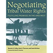 Negotiating Tribal Water Rights: Fulfilling Promises in the Arid West