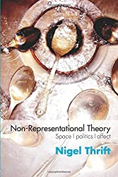 Non-representational Theory: Space, Politics, Affect (International Library of Sociology)